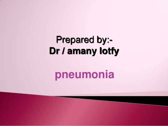 Prepared by:-Dr / amany lotfy pneumonia