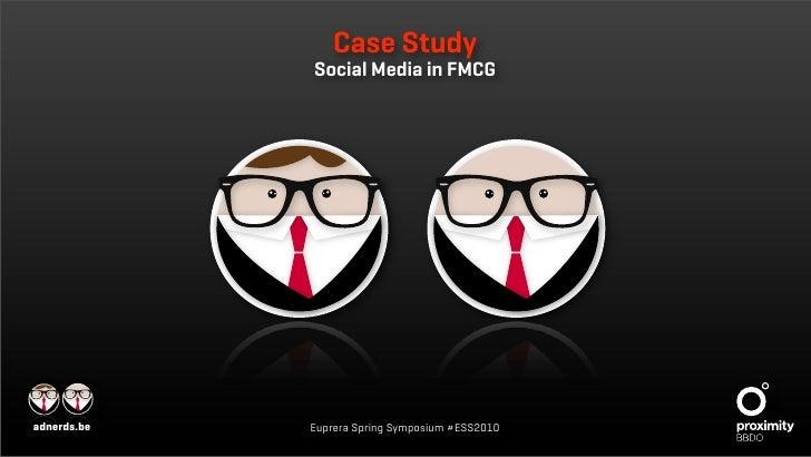 Case Study             Social Media in FMCGadnerds.be   Euprera Spring Symposium #ESS2010