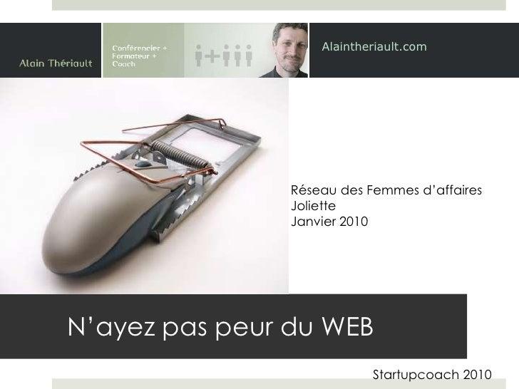 Alaintheriault.com<br />Réseau des Femmes d'affaires<br />Joliette <br />Janvier 2010<br />N'ayez pas peur du WEB<br />Sta...