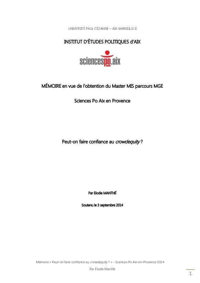 Mémoire « Peut-on faire confiance au crowdequity ? » - Sciences Po Aix-en-Provence 2014  Par Elodie Manthé  1  UNIVERSITÉ ...