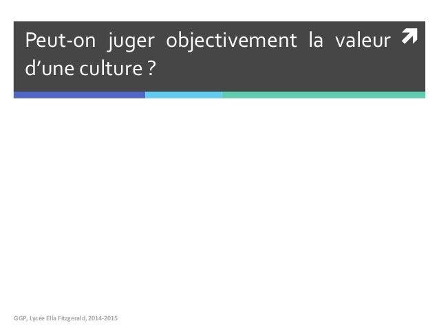 Peut-on juger objectivement la valeur d'une culture ? GGP, Lycée Ella Fitzgerald, 2014-2015