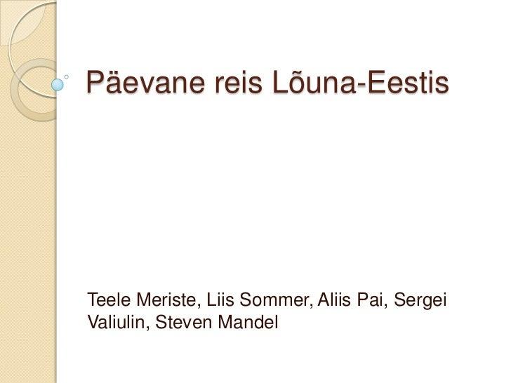 Päevane reis Lõuna-EestisTeele Meriste, Liis Sommer, Aliis Pai, SergeiValiulin, Steven Mandel