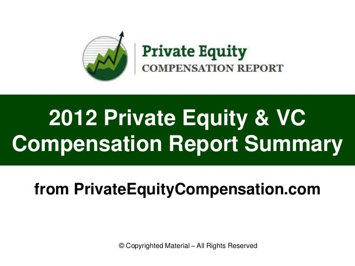 2012 Private Equity & VCCompensation Report Summary from PrivateEquityCompensation.com           © Copyrighted Material – ...