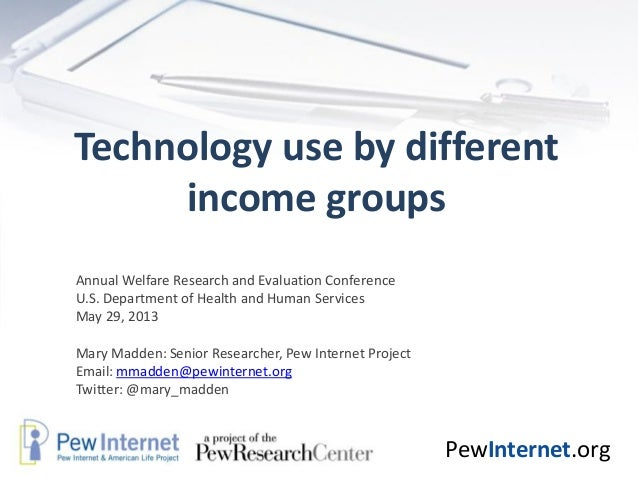 PewInternet.orgTechnology use by differentincome groupsAnnual Welfare Research and Evaluation ConferenceU.S. Department of...