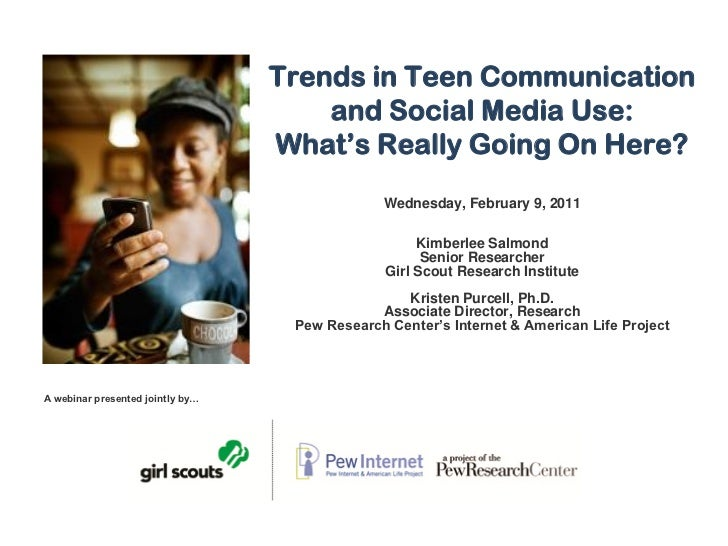 Trends in Teen Communication and Social Media Use:  What's Really Going On Here? Wednesday, February 9, 2011 Kimberlee Sal...