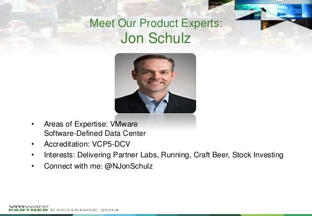 Meet Our Product Experts:  Jon Schulz  • • • •  Areas of Expertise: VMware Software-Defined Data Center Accreditation: VCP...