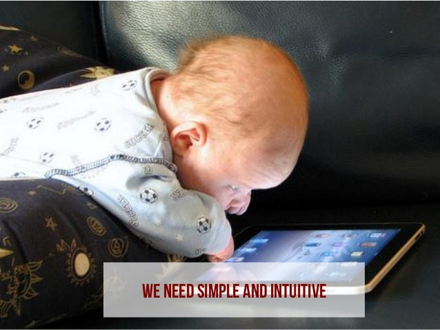 We need simple and intuitive