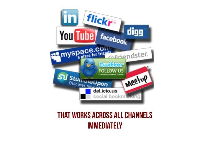 That works across all channels immediately