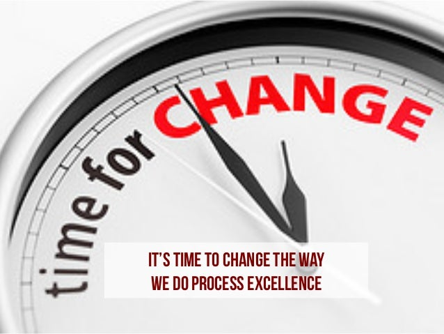 IT's Time to change the way we do Process Excellence
