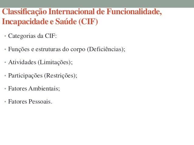 Classificação Internacional de Funcionalidade,Incapacidade e Saúde (CIF)• Core sets têm sido testados quanto à validade e ...