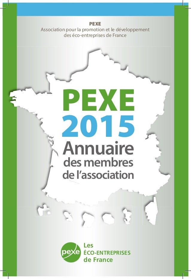 Les ÉCO-ENTREPRISES de France PEXE Association pour la promotion et le développement des éco-entreprises de France PEXE 20...