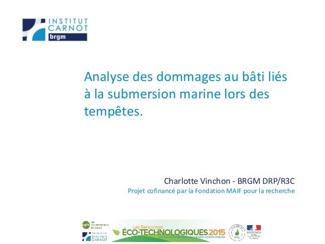 Analyse des dommages au bâti liés à la submersion marine lors des tempêtes. Charlotte Vinchon - BRGM DRP/R3C Projet cofina...
