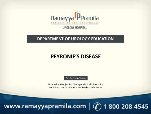 DEPARTMENT OF UROLOGY EDUCATION  PEYRONIE'S DISEASE  Production Team Dr Abraham Benjamin - Manager Medical Informatics Mr....