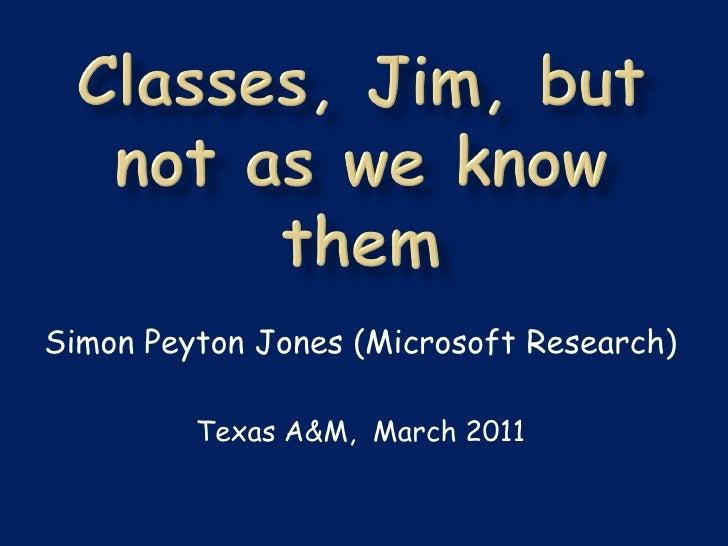 Simon Peyton Jones (Microsoft Research)         Texas A&M, March 2011