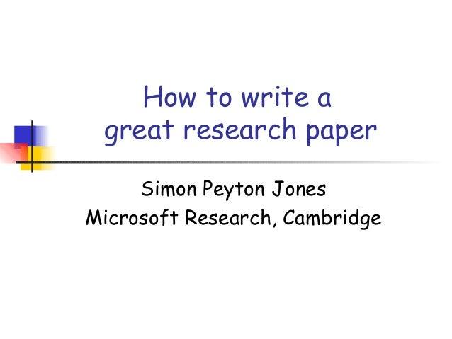How to write a great research paper     Simon Peyton JonesMicrosoft Research, Cambridge