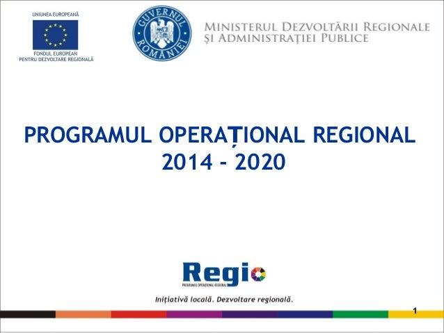 PROGRAMUL OPERA IONAL REGIONALȚ 2014 - 2020 1