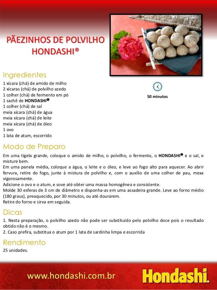 PÃEZINHOS DE POLVILHO       HONDASHI®Ingredientes1 xícara (chá) de amido de milho2 xícaras (chá) de polvilho azedo1 colher...