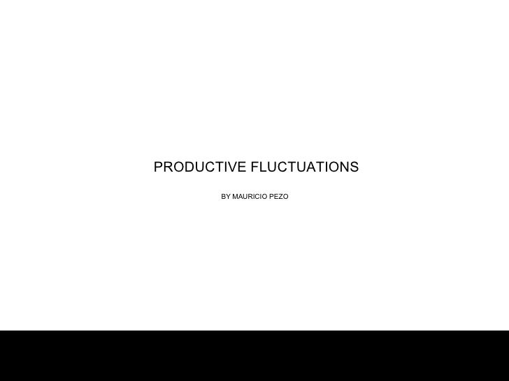 PRODUCTIVE FLUCTUATIONS BY MAURICIO PEZO