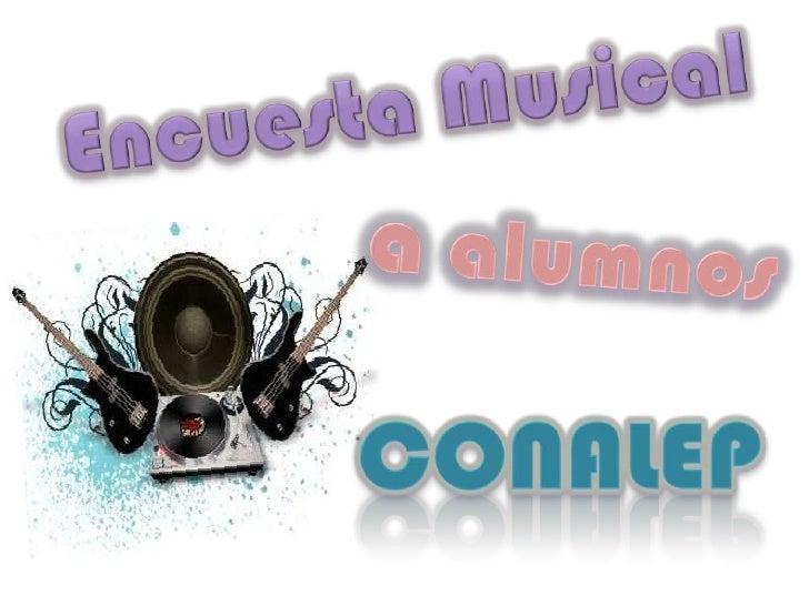 Encuesta Musical <br />a alumnos<br />CONALEP<br />