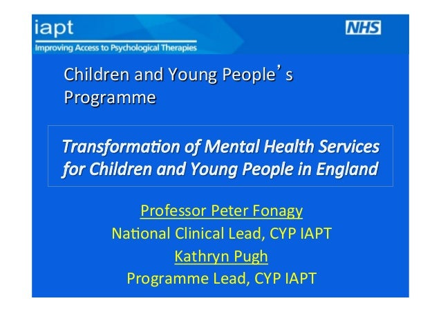 Children)and)Young)People s) Programme)  Professor)Peter)Fonagy) Na8onal)Clinical)Lead,)CYP)IAPT) Kathryn)Pugh) Programme)...