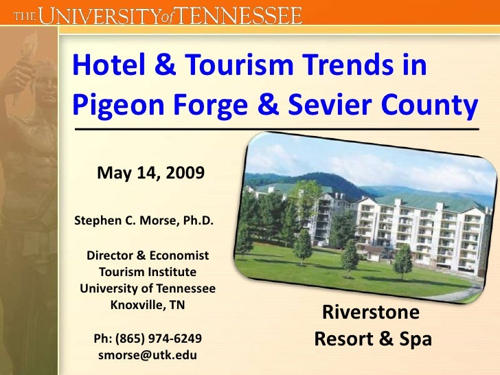 Hotel & Tourism Trends in Pigeon Forge & Sevier County    May 14, 2009  Stephen C. Morse, Ph.D.   Director & Economist    ...