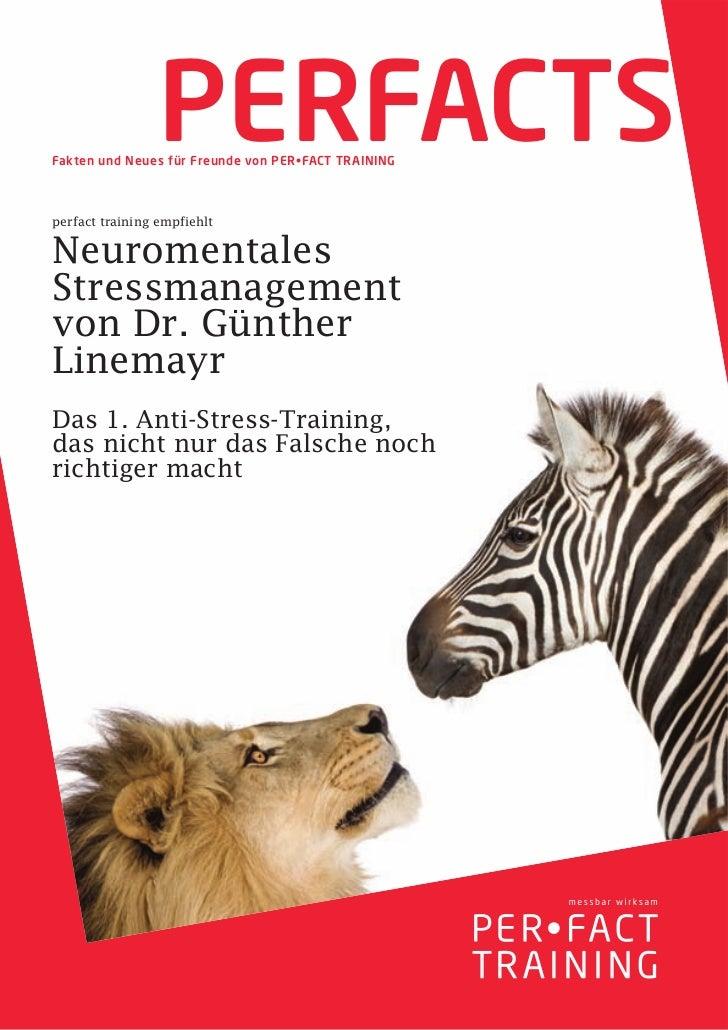 PERFACTSFakten und Neues für Freunde von PER•FACT TRAININGperfact training empfiehltNeuromentalesStressmanagementvon Dr. G...