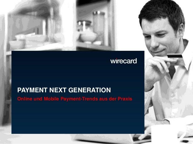 © 2013 Wirecard CEE, Roland Toch, GF 1in Kooperation mit PAYMENT NEXT GENERATION Online und Mobile Payment-Trends aus der ...