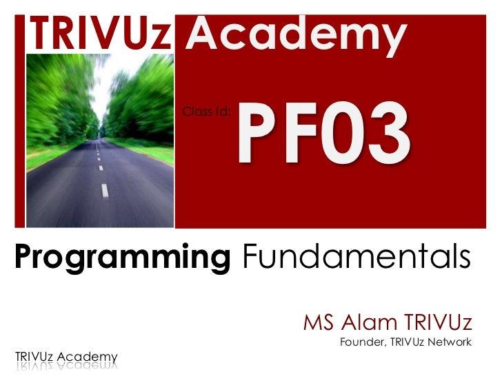 TRIVUz Academy                             PF03                 Class Id:Programming Fundamentals                         ...