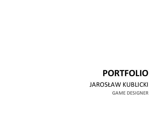 PORTFOLIO JAROSŁAW KUBLICKI GAME DESIGNER