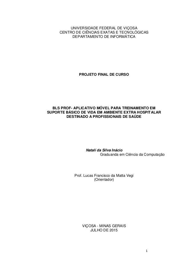 1 UNIVERSIDADE FEDERAL DE VIÇOSA CENTRO DE CIÊNCIAS EXATAS E TECNOLÓGICAS DEPARTAMENTO DE INFORMÁTICA PROJETO FINAL DE CUR...