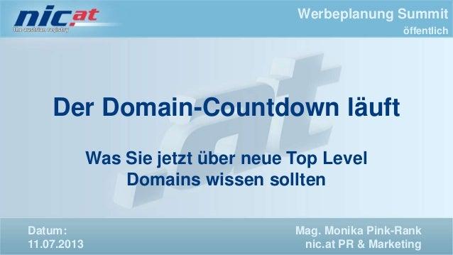 Werbeplanung Summit öffentlich Der Domain-Countdown läuft Was Sie jetzt über neue Top Level Domains wissen sollten Datum: ...