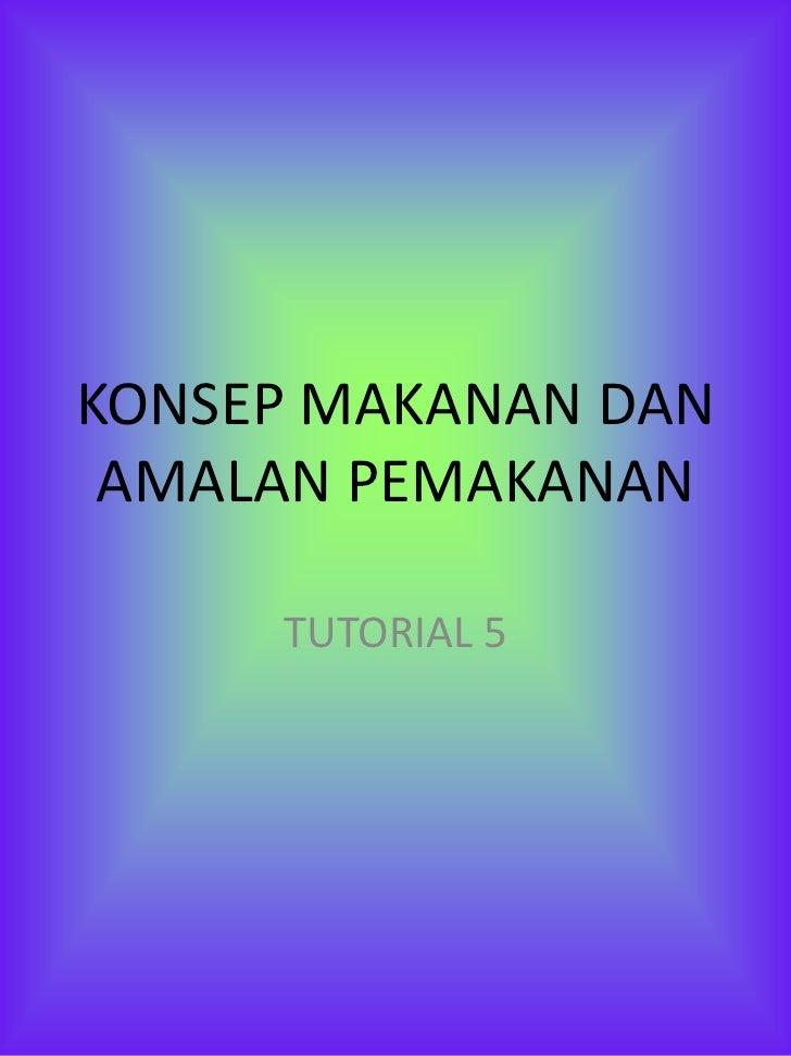 KONSEP MAKANAN DAN AMALAN PEMAKANAN     TUTORIAL 5