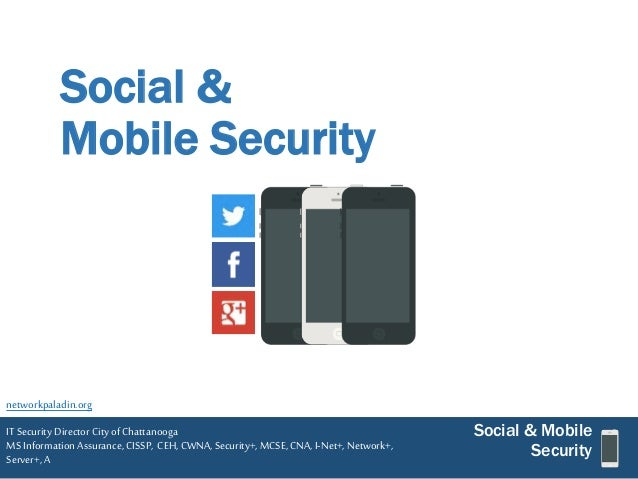 Social &  Mobile Security  Social & Mobile  Security  networkpaladin.org  IT Security Director City of Chattanooga  MS Inf...
