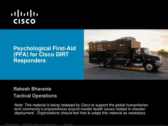 © 2016 Cisco Systems, Inc. All rights reserved. Cisco PublicDIRT-Intro-rbharani 1 Psychological First-Aid (PFA) for Cisco ...