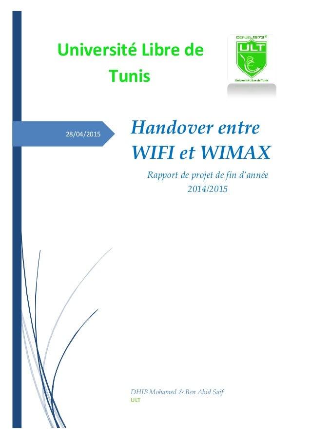 28/04/2015 Université Libre de Tunis Handover entre WIFI et WIMAX Rapport de projet de fin d'année 2014/2015 DHIB Mohamed ...