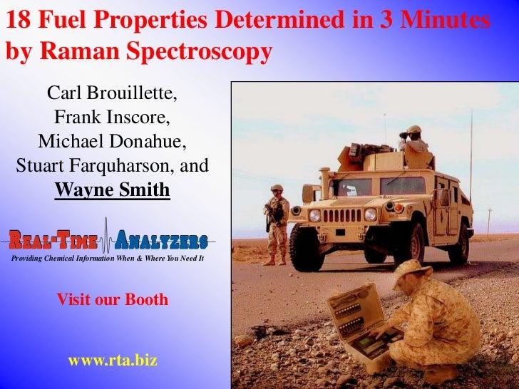 18 Fuel Properties Determined in 3 Minutesby Raman Spectroscopy    Carl Brouillette,     Frank Inscore,    Michael Donahue...