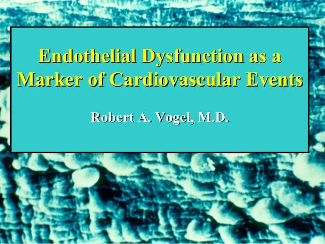 Endothelial Dysfunction as aEndothelial Dysfunction as a Marker of Cardiovascular EventsMarker of Cardiovascular Events Ro...