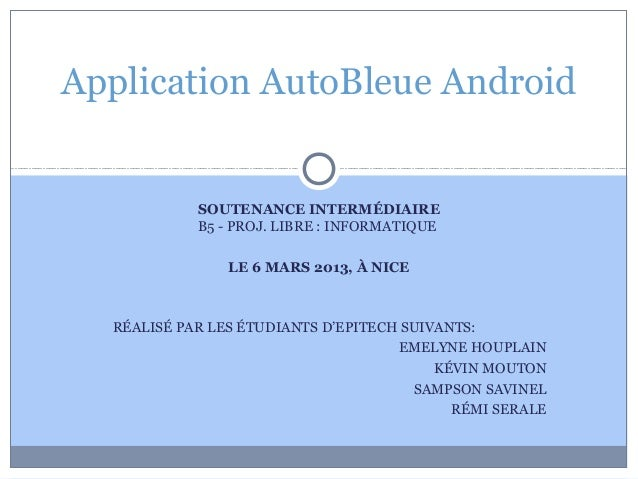 Application AutoBleue Android            SOUTENANCE INTERMÉDIAIRE            B5 - PROJ. LIBRE : INFORMATIQUE              ...