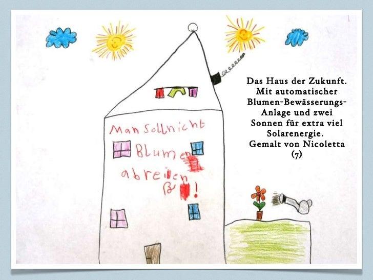 Das Haus der Zukunft. Mit automatischer Blumen-Bewässerungs-Anlage und zwei Sonnen für extra viel Solarenergie.  Gemalt vo...