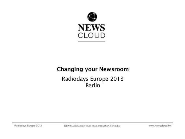 Changing your Newsroom Radiodays Europe 2013         Berlin