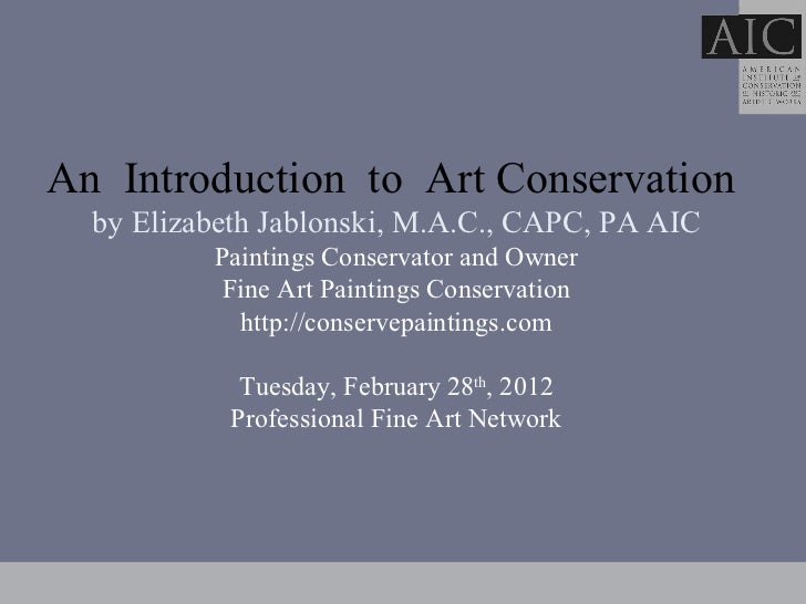 An  Introduction  to  Art Conservation   by Elizabeth Jablonski, M.A.C., CAPC, PA AIC Paintings Conservator and Owner Fi...