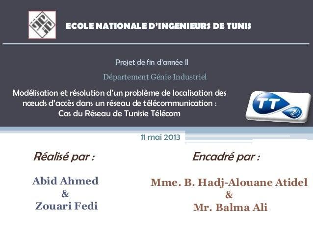 Réalisé par :Abid Ahmed&Zouari FediEncadré par :Mme. B. Hadj-Alouane Atidel&Mr. Balma AliECOLE NATIONALE D'INGENIEURS DE T...