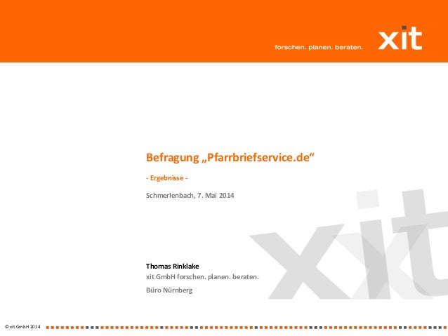 "© xit GmbH 2014 Thomas Rinklake xit GmbH forschen. planen. beraten. Büro Nürnberg Befragung ""Pfarrbriefservice.de"" - Ergeb..."