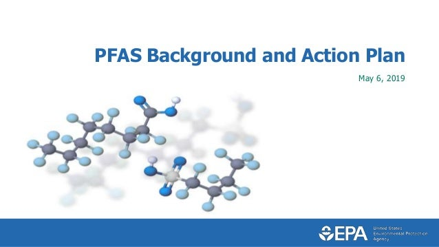 PFAS Background and Action Plan May 6, 2019
