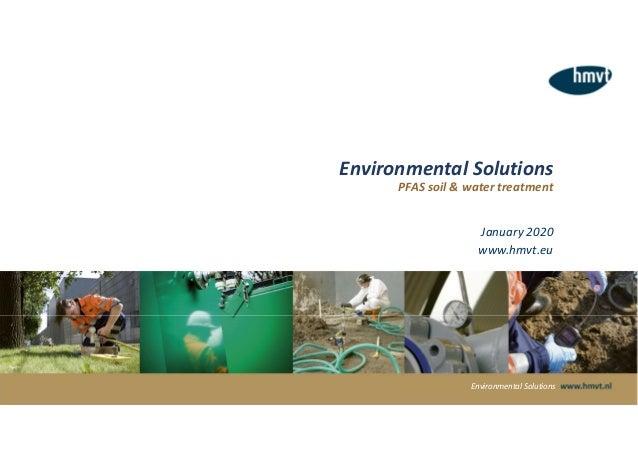 Environmental Solutions PFAS soil & water treatment January 2020 www.hmvt.eu Environmental Solutions