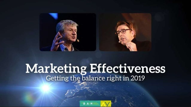 MARKETING EFFECTIVENESS Getting the balance right in 2019
