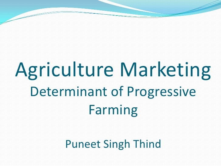 Agriculture MarketingDeterminant of Progressive FarmingPuneet Singh Thind <br />