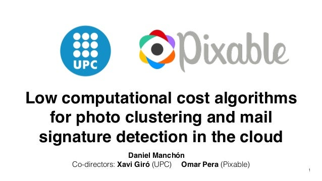 Low computational cost algorithms for photo clustering and mail signature detection in the cloud! Daniel Manchón Co-direct...