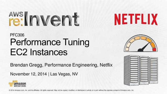 November 12, 2014 | Las Vegas, NV  PFC306  Brendan Gregg, Performance Engineering, Netflix