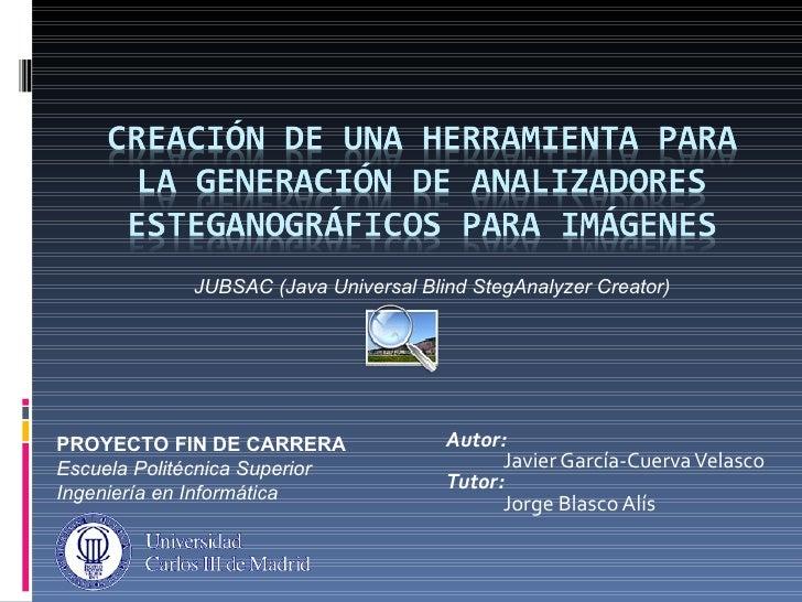 JUBSAC (Java Universal Blind StegAnalyzer Creator)PROYECTO FIN DE CARRERA                Autor:Escuela Politécnica Superio...